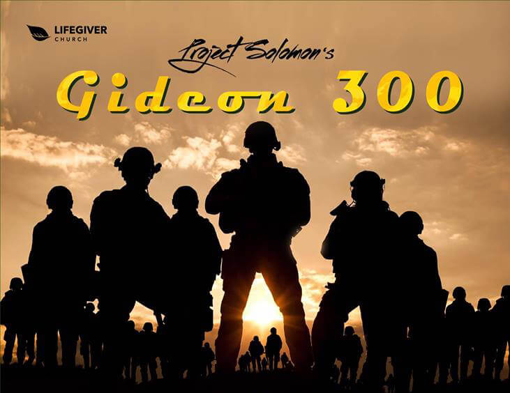 Be One Of Us! Be Part Of Gideon 300